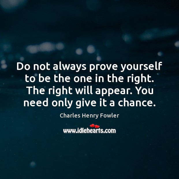 Do not always prove yourself to be the one in the right. Image