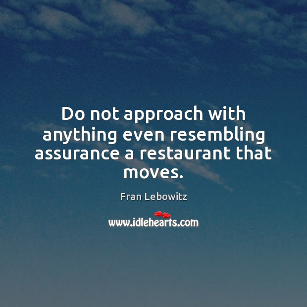 Image, Do not approach with anything even resembling assurance a restaurant that moves.