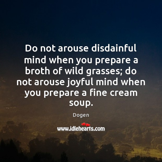 Do not arouse disdainful mind when you prepare a broth of wild Image