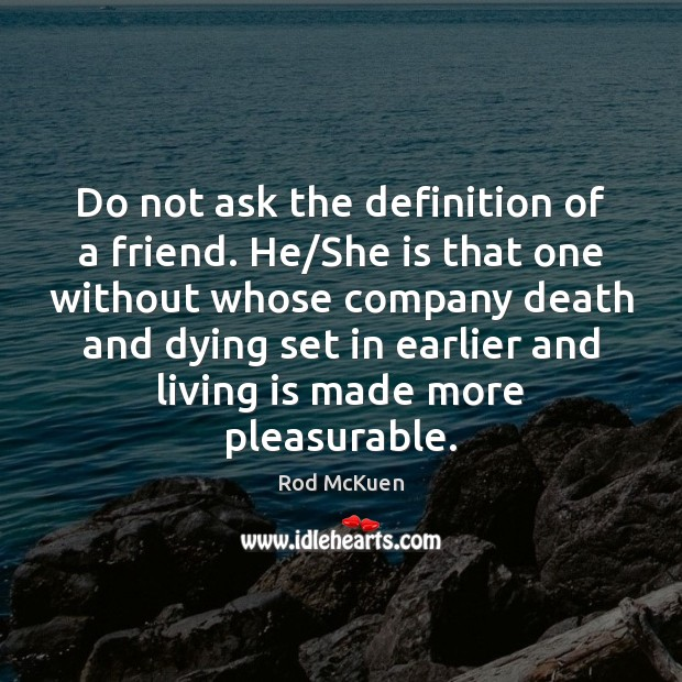 Do not ask the definition of a friend. He/She is that Image