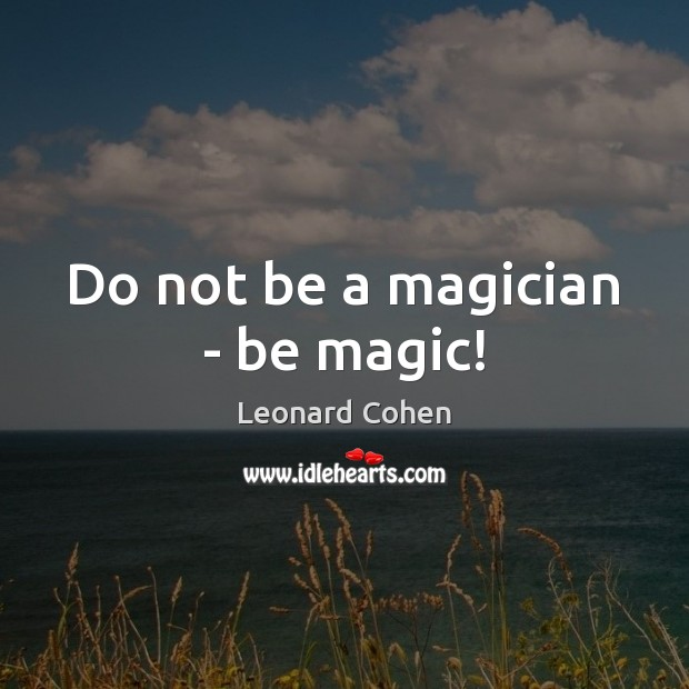 Do not be a magician – be magic! Image