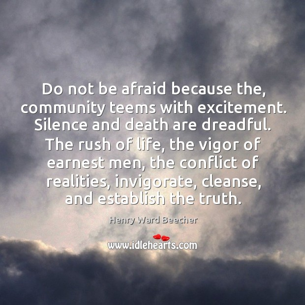 Do not be afraid because the, community teems with excitement. Silence and Image