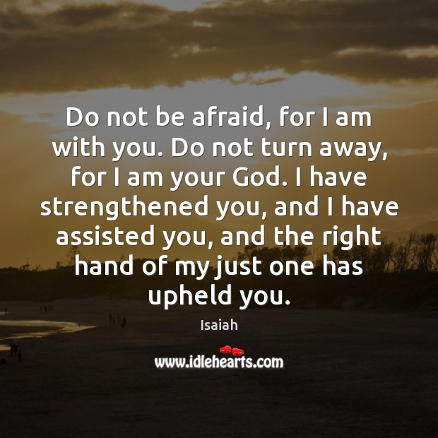 Do not be afraid, for I am with you. Do not turn Image
