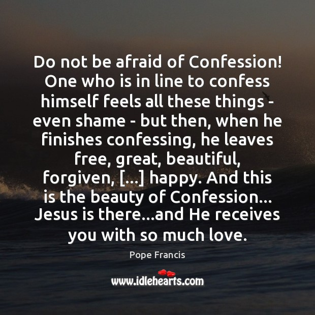Do not be afraid of Confession! One who is in line to Pope Francis Picture Quote