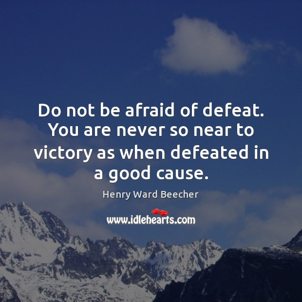 Image, Do not be afraid of defeat. You are never so near to
