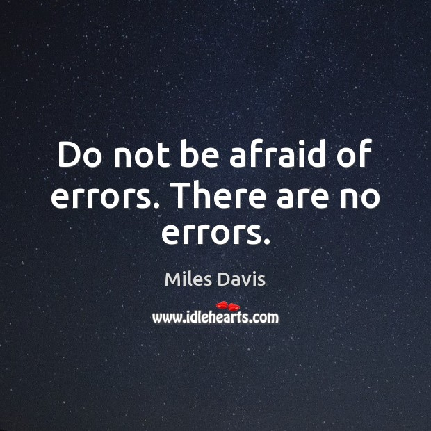 Do not be afraid of errors. There are no errors. Miles Davis Picture Quote
