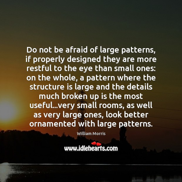 Do not be afraid of large patterns, if properly designed they are William Morris Picture Quote
