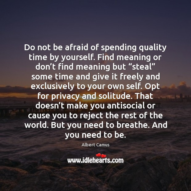Image, Do not be afraid of spending quality time by yourself. Find meaning