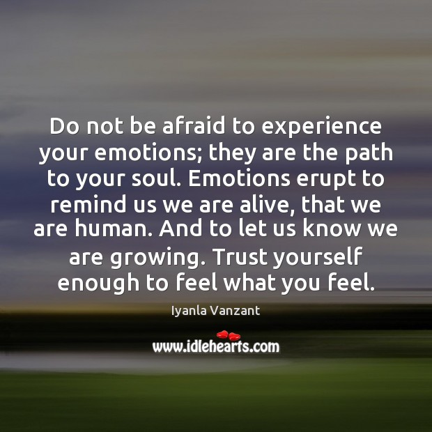 Image, Do not be afraid to experience your emotions; they are the path