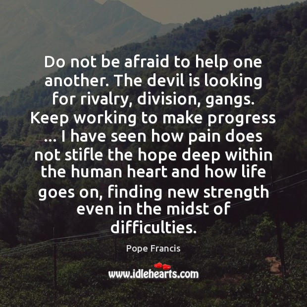 Do not be afraid to help one another. The devil is looking Image