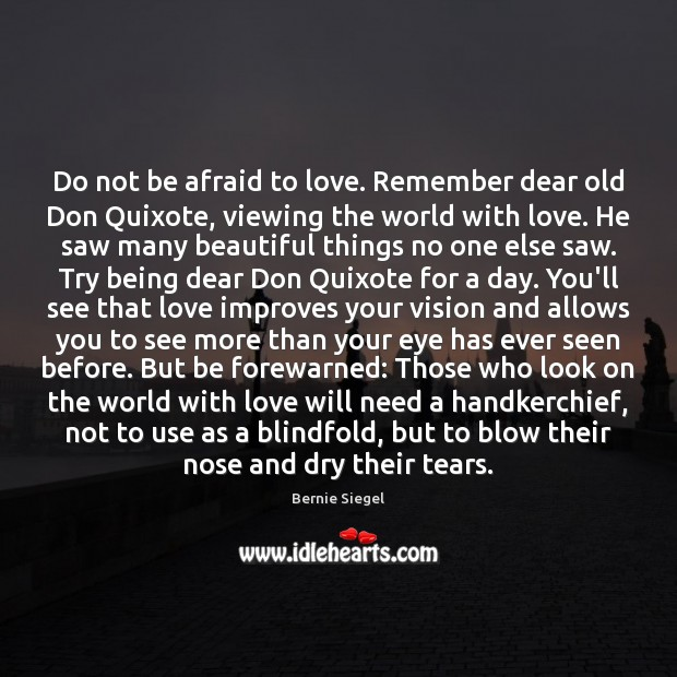 Image, Do not be afraid to love. Remember dear old Don Quixote, viewing