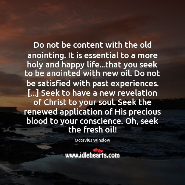 Image, Do not be content with the old anointing. It is essential to