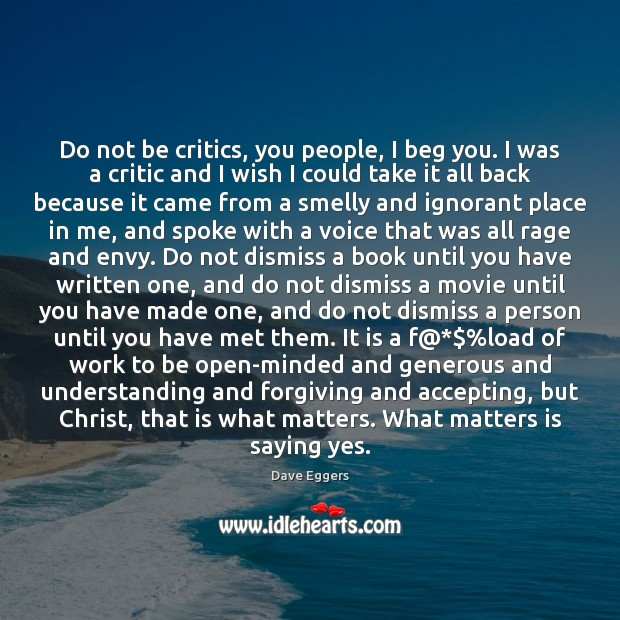 Do not be critics, you people, I beg you. I was a Image