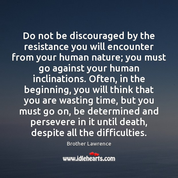Do not be discouraged by the resistance you will encounter from your Image