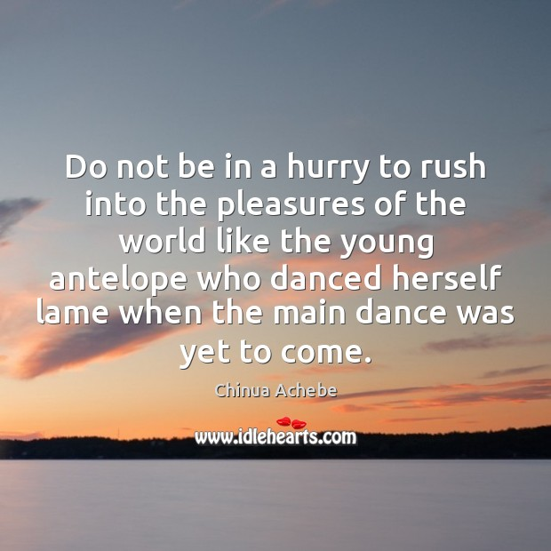 Do not be in a hurry to rush into the pleasures of Chinua Achebe Picture Quote