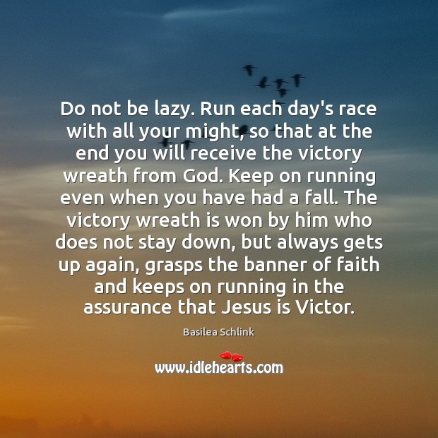 Image, Do not be lazy. Run each day's race with all your might,