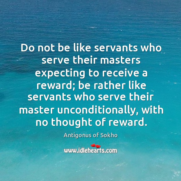 Image, Do not be like servants who serve their masters expecting to receive a reward