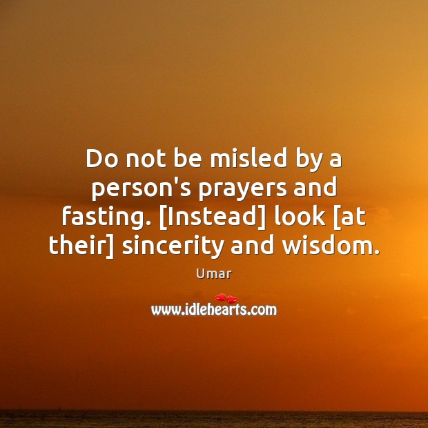 Do not be misled by a person's prayers and fasting. [Instead] look [ Image