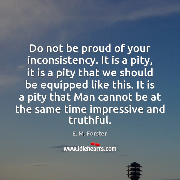 Image, Do not be proud of your inconsistency. It is a pity, it