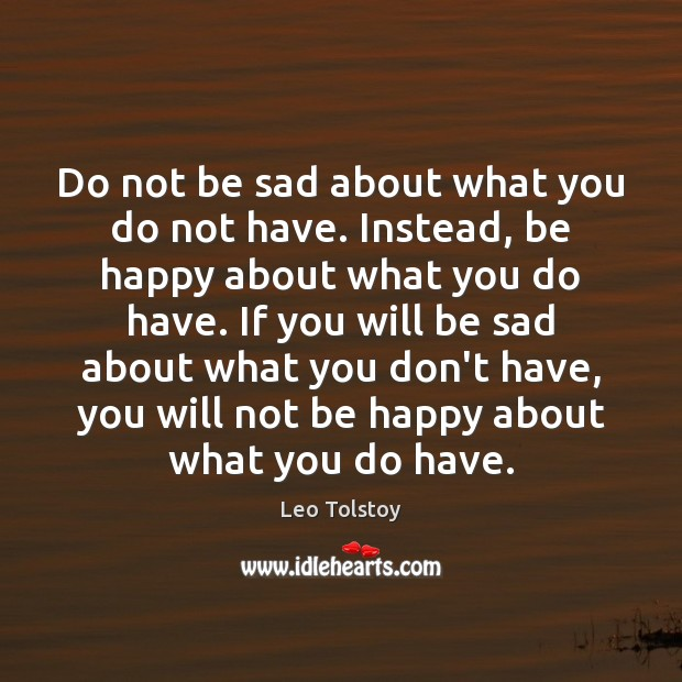 Image, Do not be sad about what you do not have. Instead, be