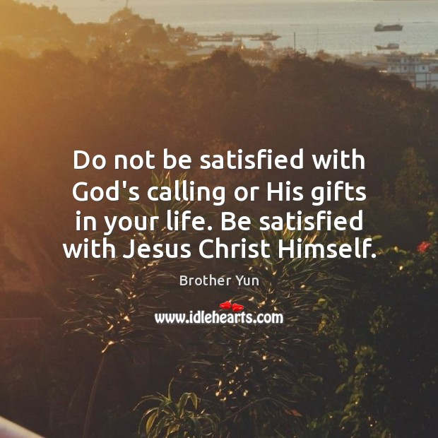 Image, Do not be satisfied with God's calling or His gifts in your