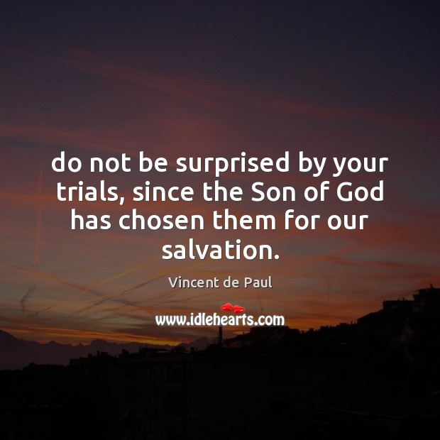 Do not be surprised by your trials, since the Son of God Image