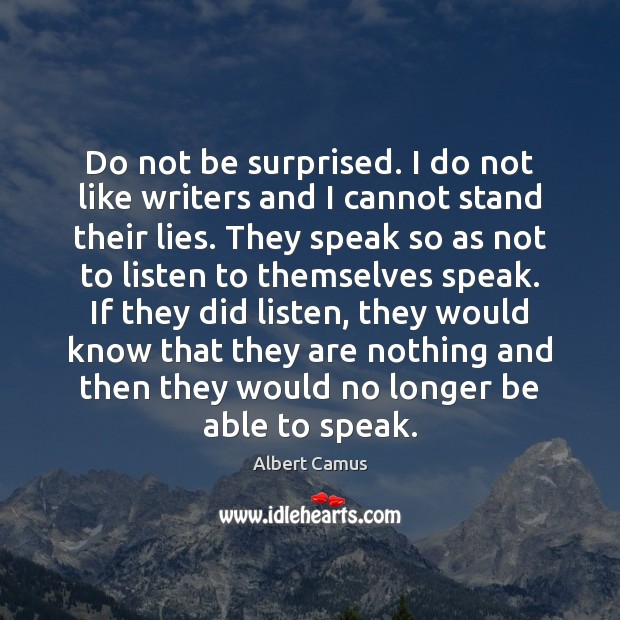 Do not be surprised. I do not like writers and I cannot Image