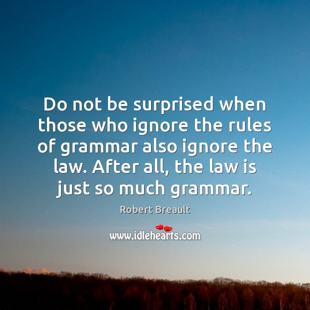 Do not be surprised when those who ignore the rules of grammar Robert Breault Picture Quote