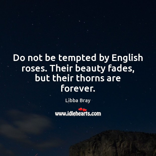 Image, Do not be tempted by English roses. Their beauty fades, but their thorns are forever.