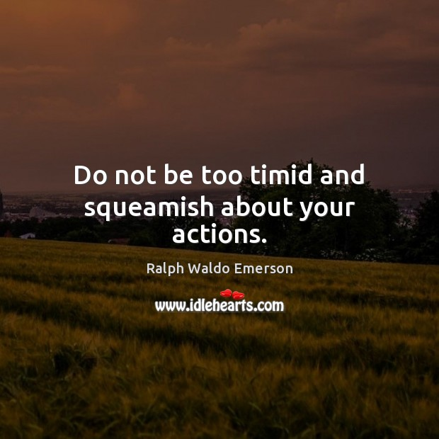 Image, Do not be too timid and squeamish about your actions.