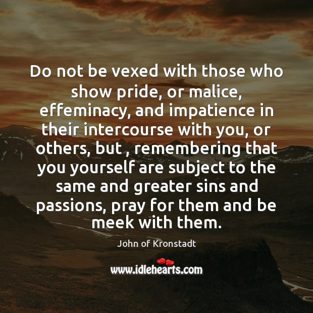 Image, Do not be vexed with those who show pride, or malice, effeminacy,