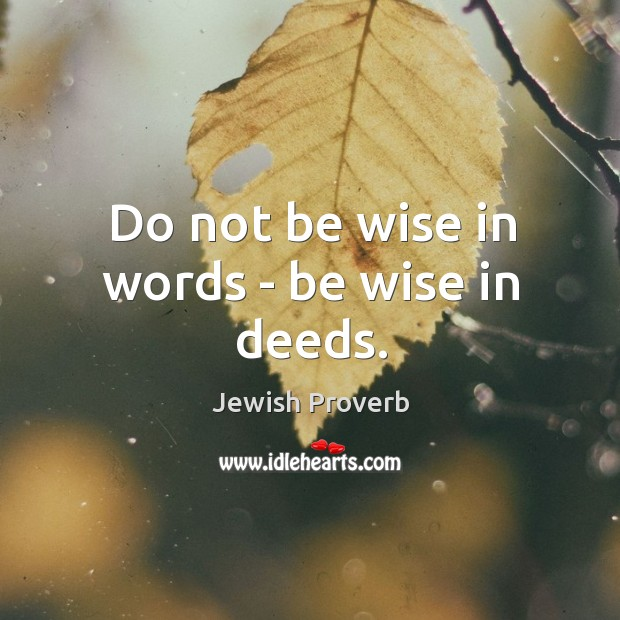 Do not be wise in words – be wise in deeds. Jewish Proverbs Image