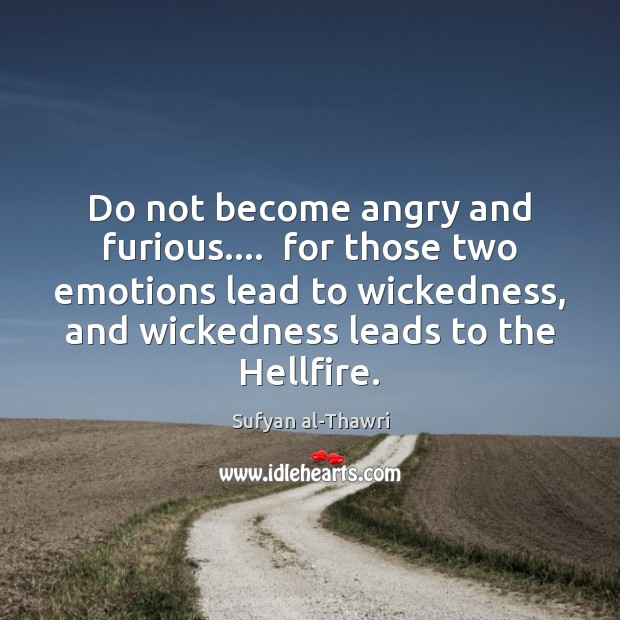 Do not become angry and furious….  for those two emotions lead to Image