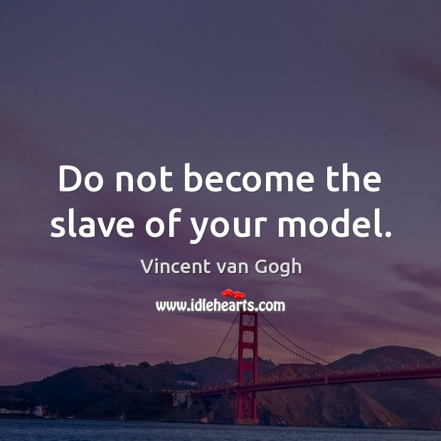 Image, Do not become the slave of your model.