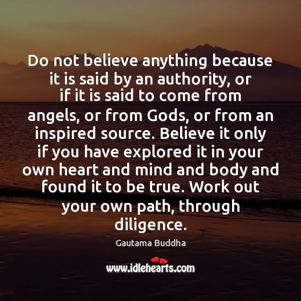 Do not believe anything because it is said by an authority, or Image