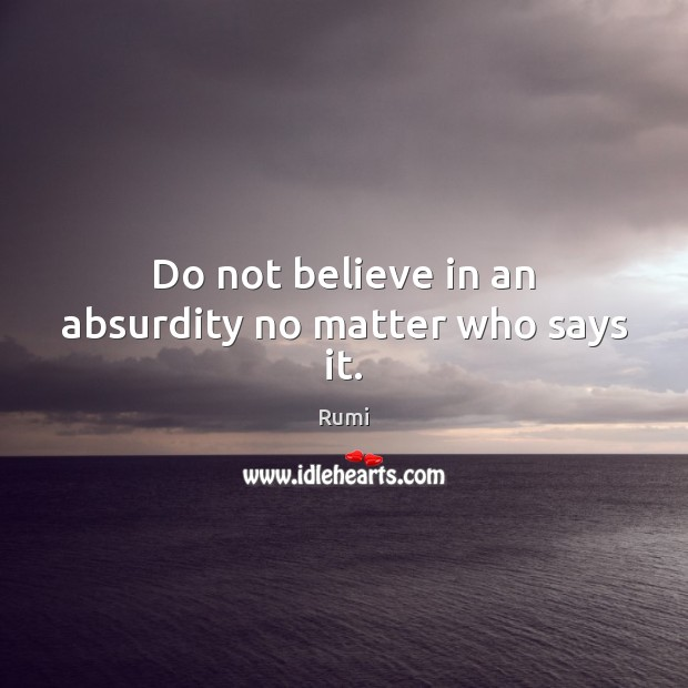 Do not believe in an absurdity no matter who says it. Image