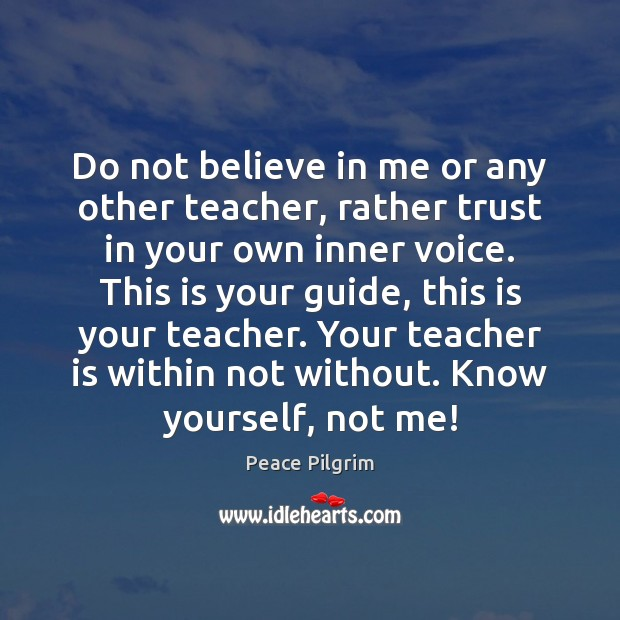 Do not believe in me or any other teacher, rather trust in Teacher Quotes Image