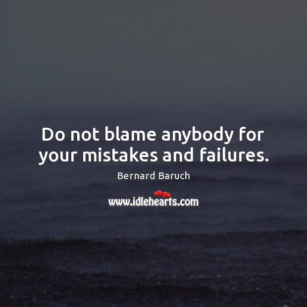 Image, Do not blame anybody for your mistakes and failures.