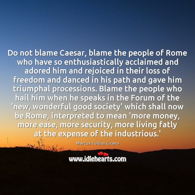 Do not blame Caesar, blame the people of Rome who have so Image