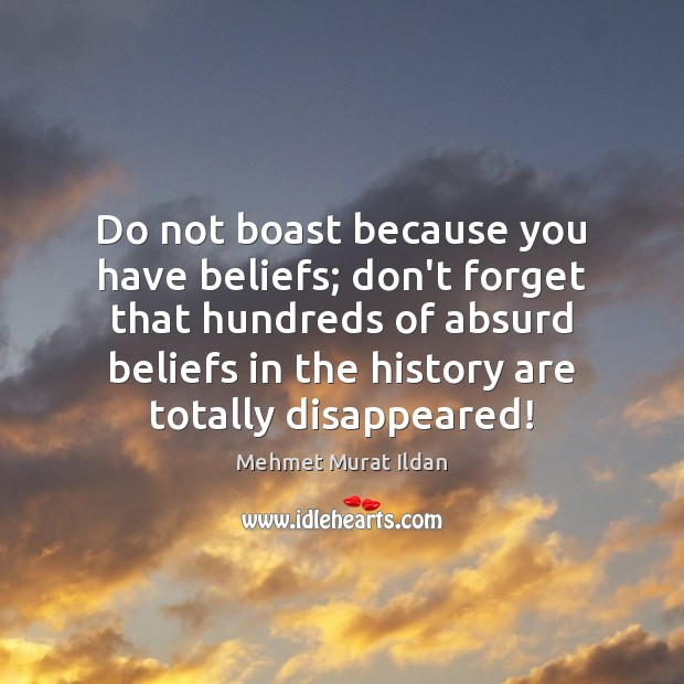 Do not boast because you have beliefs; don't forget that hundreds of Image