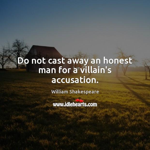 Image, Do not cast away an honest man for a villain's accusation.