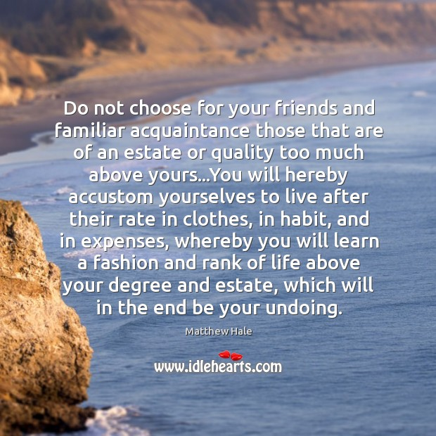 Do not choose for your friends and familiar acquaintance those that are Image