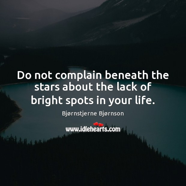 Image, Do not complain beneath the stars about the lack of bright spots in your life.