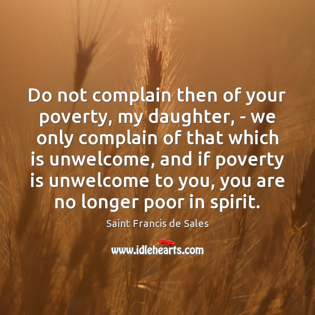 Do not complain then of your poverty, my daughter, – we only Saint Francis de Sales Picture Quote