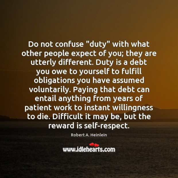 """Do not confuse """"duty"""" with what other people expect of you; they Robert A. Heinlein Picture Quote"""