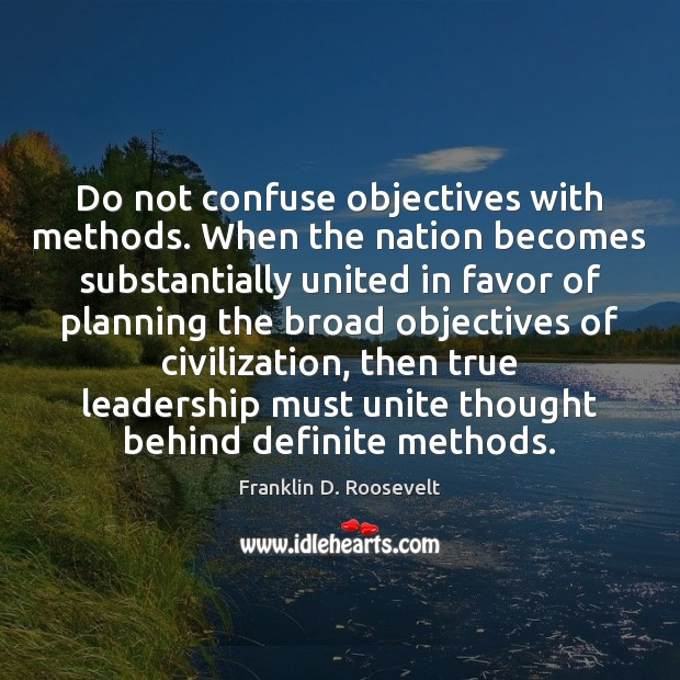 Do not confuse objectives with methods. When the nation becomes substantially united Image