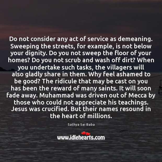 Do not consider any act of service as demeaning. Sweeping the streets, Sathya Sai Baba Picture Quote