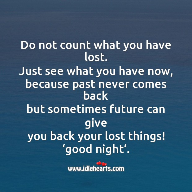 Do not count what you have lost. Image