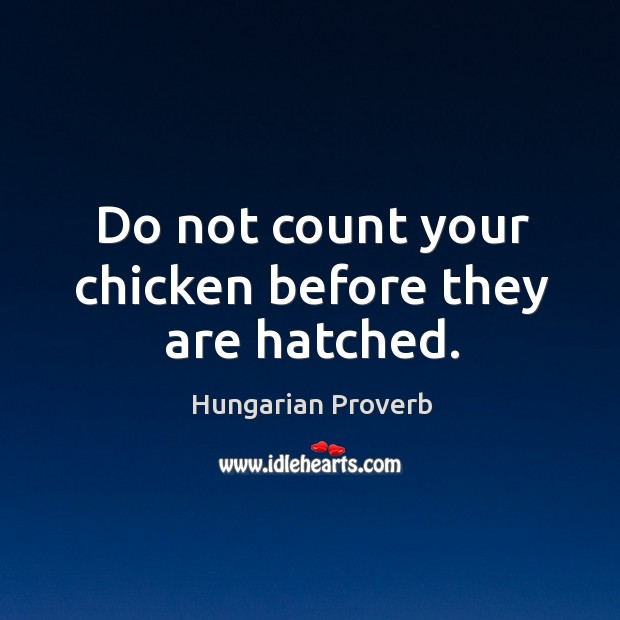 Image, Do not count your chicken before they are hatched.