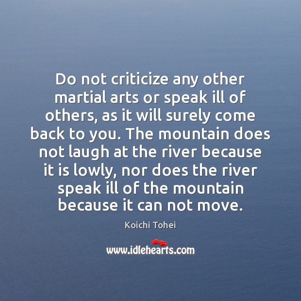 Do not criticize any other martial arts or speak ill of others, Criticize Quotes Image